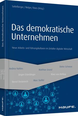 Buchpublikation: Das Demokratische Unternehmen – Neue Arbeits- Und Führungskulturen Im Zeitalter Digitaler Wirtschaft